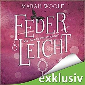 Federleicht: Wie Schatten im Licht von Marah Woolf