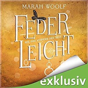 Federleicht: Wie das Wispern der Zeit von Marah Woolf